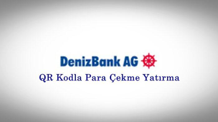 DenizBank QR Kod Para Çekme – Yatırma Masrafları | Kredi Almanın Yolu